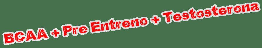 BCAA + Pre-entreno + Testosterona